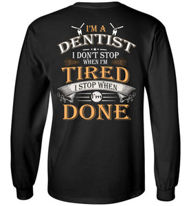 I'm A Dentist Stop When I'm Done Long Sleeve