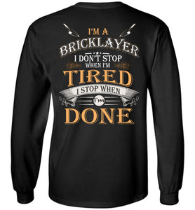 I'm A Bricklayer Stop When I'm Done Long Sleeve
