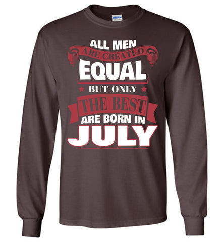 Image of All Men Are Created Equal The Best Are Born In July Long Sleeve T-shirt