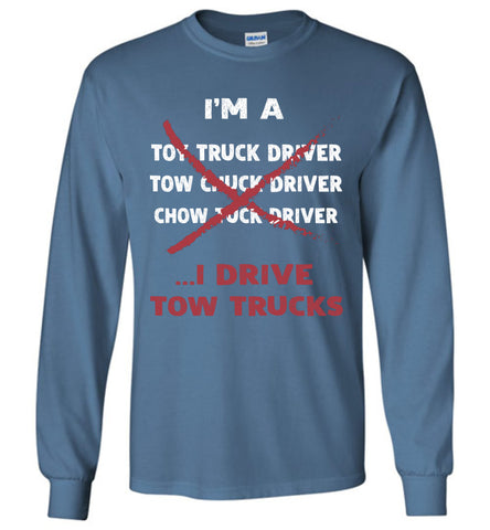 I'm A Tow Truck Driver I Drive Tow Trucks Long Sleeve T Shirt Gift