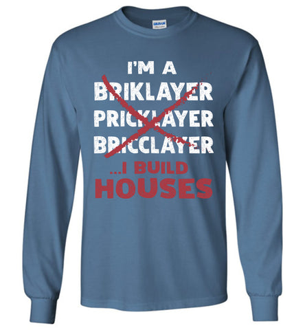 I'm A Bricklayer I Build Houses Long Sleeve T Shirt Gift