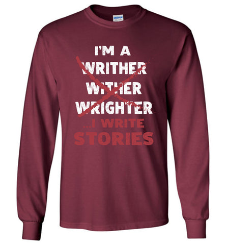 I'm A Writer I Write Stories Long Sleeve T Shirt Gift
