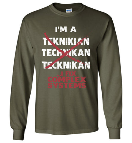 I'm A Technician I Fix Complex Systems Long Sleeve T Shirt Gift