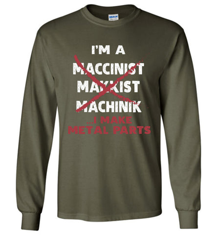 I'm A Machinist I Make Metal Parts Long Sleeve T Shirt Gift