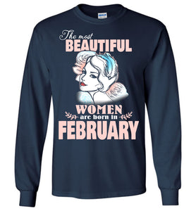 The Most Beautiful Women Are Born In February Long Sleeve T-shirt