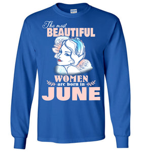 The Most Beautiful Women Are Born In June Long Sleeve T-shirt