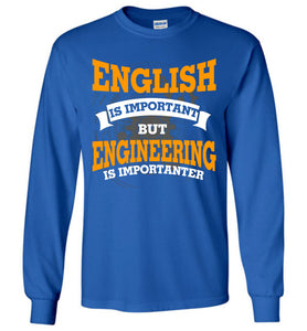 English Is Important But Engineering Is Importanter Long Sleeve T-shirt