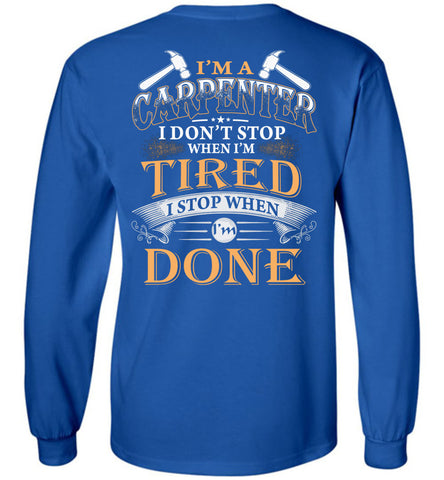 Image of I'm A Carpenter Stop When I'm Done Long Sleeve