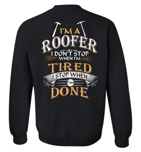 I'm A Roofer Stop When I'm Done Sweatshirt
