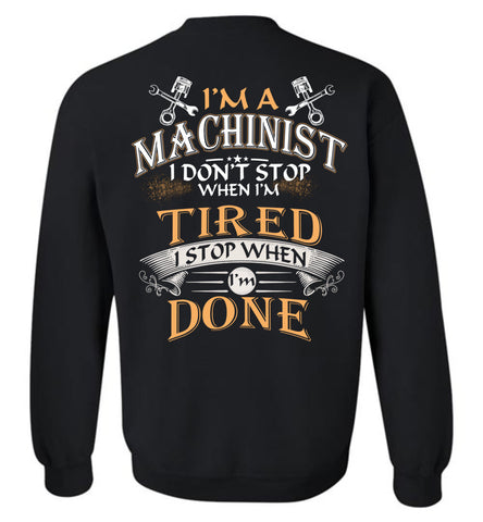 Image of I'm A Machinist Stop When I'm Done Sweatshirt