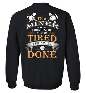 I'm A Miner Stop When I'm Done Sweatshirt
