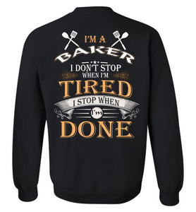 I'm A Baker Stop When I'm Done Sweatshirt