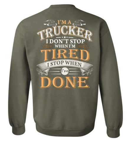 Image of I'm A Trucker Stop When I'm Done Sweatshirt