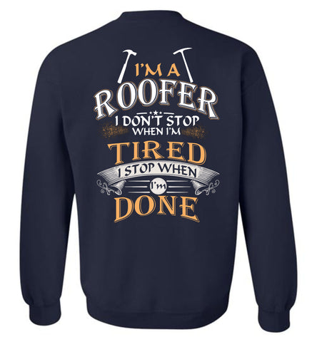 Image of I'm A Roofer Stop When I'm Done Sweatshirt