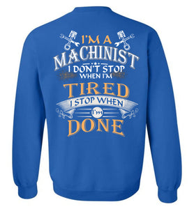 I'm A Machinist Stop When I'm Done Sweatshirt