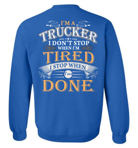 I'm A Trucker Stop When I'm Done Sweatshirt