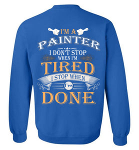 I'm A Painter Stop When I'm Done Sweatshirt