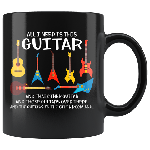 All I Need Is This Guitar Coffee Mug 11oz Tea Cups Gift True Story About Guitarists