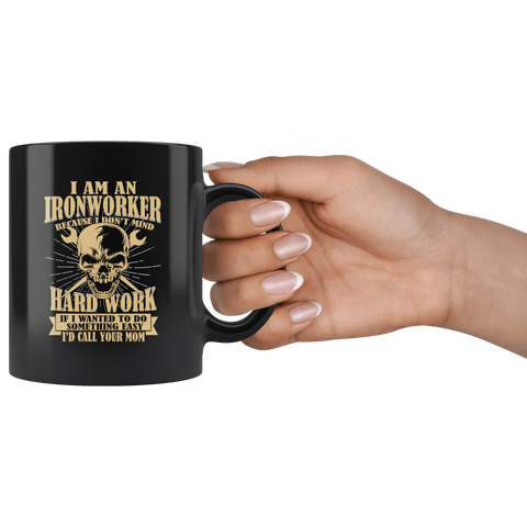 Image of I Am An Ironworker Because I Don't Mind Hard Work Coffee Mug 11oz Tea Cups Gift