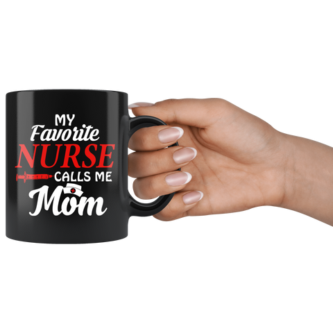 My Favorite Nurse Calls Me Mom Coffee Mug 11oz Tea Cups Gift Nursing Mother