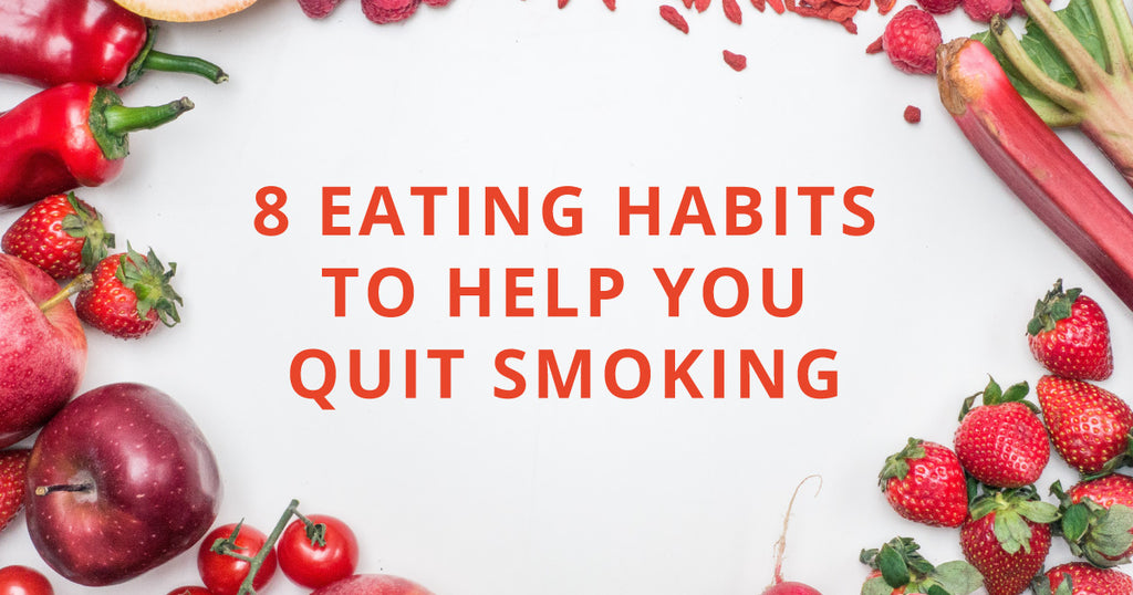 8 Eating Habits to Help You Quit Smoking