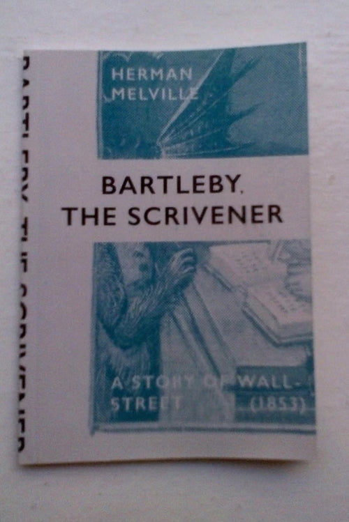 Bartleby the Scrivener: A Story of Wall Street by Herman Melville, 1853, Re-published By KLD Repro, 2017.