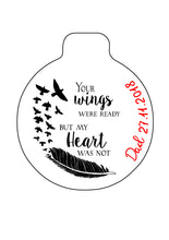 Personalised Memorial Quote Bauble - Your wings were ready but my heart was not