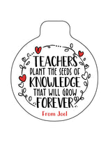 Personalised Teachers Quote Bauble - Plant the seeds of knowledge that will grow forever