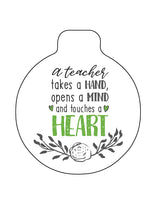 Personalised Teachers Quote Bauble - A teacher takes a hand, opens a mind and touches a heart