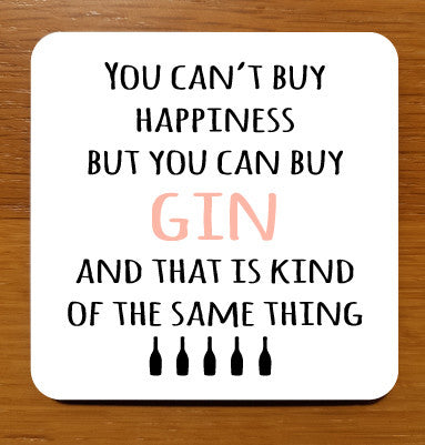 You can't buy happiness but you can buy gin and that is kind of the same thing Drinks Coaster