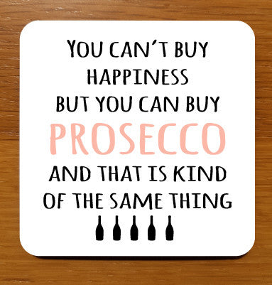 You can't buy happiness but you can buy prosecco and that is kind of the same thing Drinks Coaster