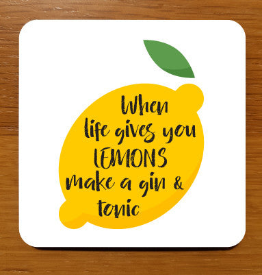When life gives you lemons make a gin and tonic Drinks Coaster