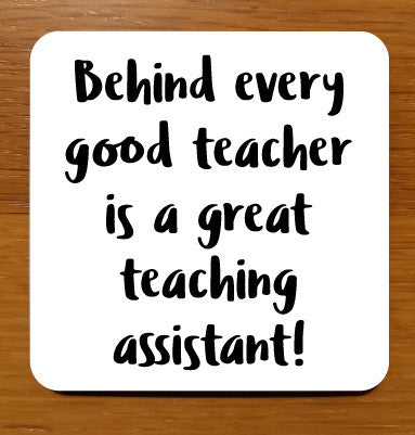 Behind every good teacher is a great teaching assistant! Drinks Coaster