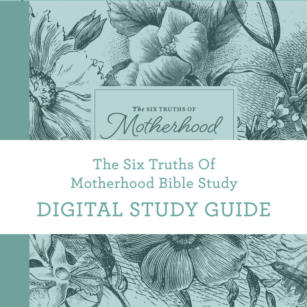 The Six Truths of Motherhood Bible Study | Digital Study Guide