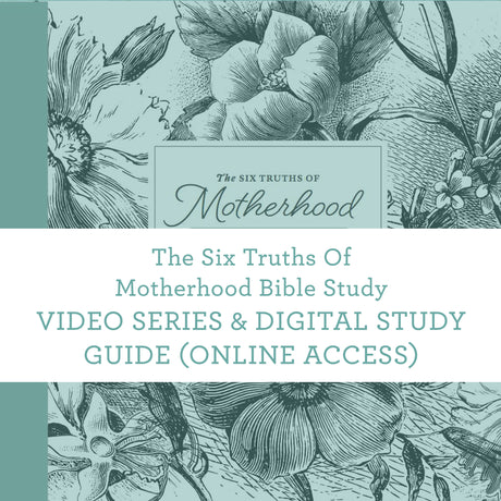The Six Truths Of Motherhood Bible Study | Video Series & Digital Study Guide (Online Access)
