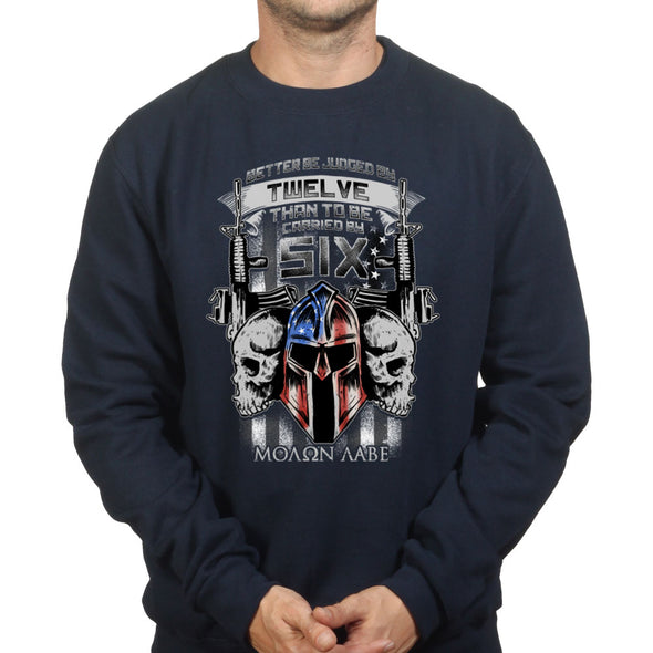 Better Judged by 12 American Spartan Molon Labe Sweatshirt