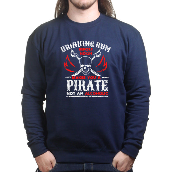 Drinking Rum Before Noon Makes You A Pirate Not An Alcoholic Sweatshirt - Fretshirt.com