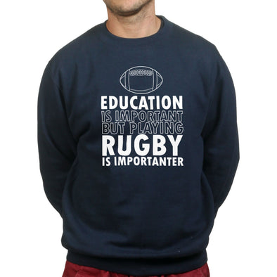 Education Is Important Rugby Is Importanter Sweatshirt - Fretshirt.com