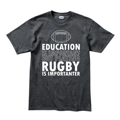 Education Is Important Rugby Is Importanter T-Shirt - Fretshirt.com