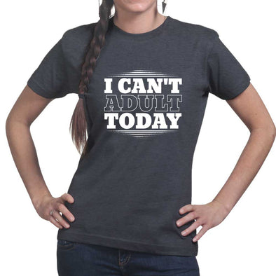 I Cant Adult Today  Women's T-Shirt - Fretshirt.com