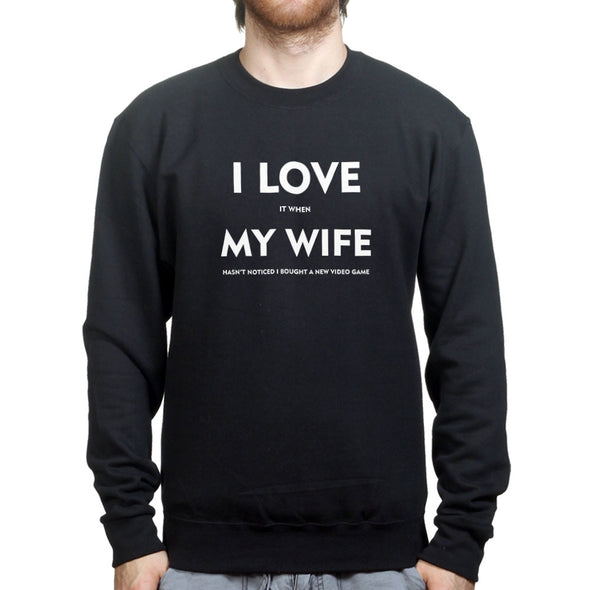 I Love It When My Wife Hasn't Noticed I Got A New Video Game Sweatshirt, [product_type) - Fretshirt.com