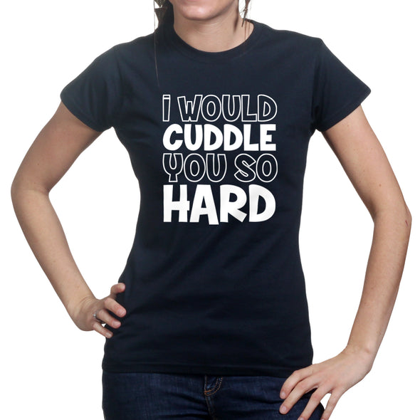 I Would Cuddle You So Hard Women's T-Shirt - Fretshirt.com
