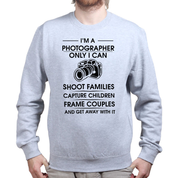 I'm A Photographer Sweatshirt