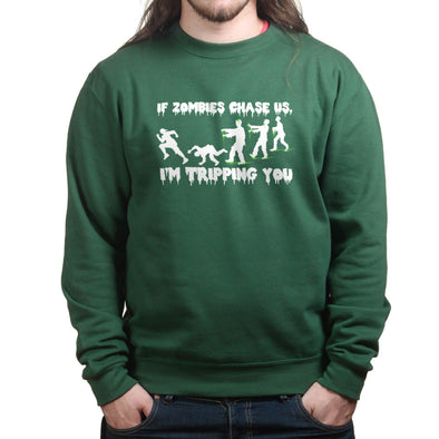 If Zombies Chase Us I'm Tripping You Sweatshirt