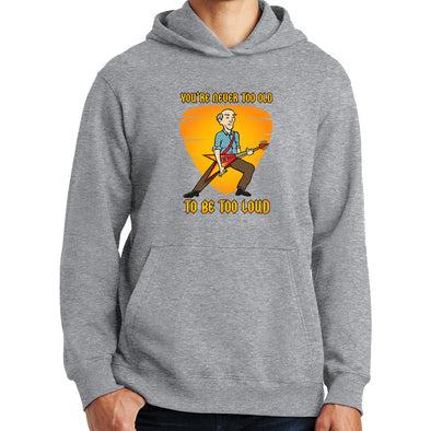 Never too old to be too loud Hoodie