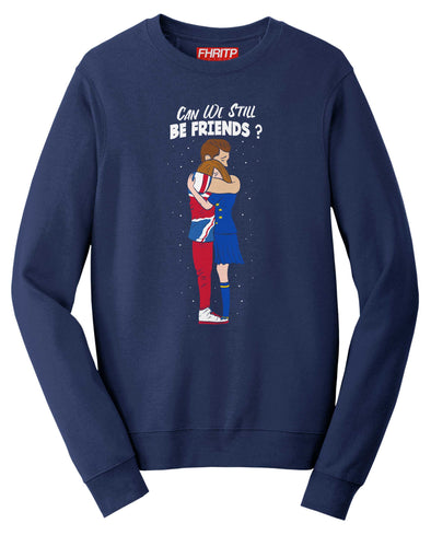 BREXIT - Can We Still Be Friends Sweatshirt
