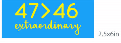 Extraordinary 47 > 46 -  Sticker