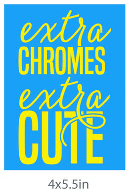 Extra Chromes Extra Cute - Sticker
