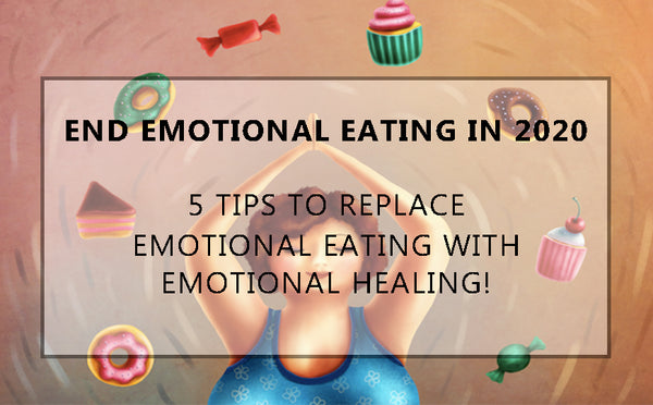 HOW TO STOP EMOTIONAL EATING IN 2020! 5 TIPS!