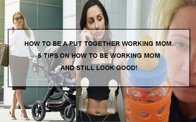 How to be a working mom and still look good! 5 Tips every working mom must follow!